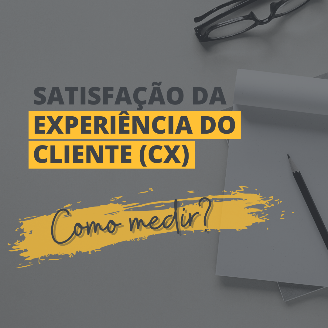 Satisfação da Experiência do Cliente: como medir?